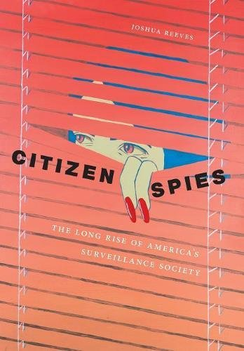 citizen-spies-the-long-rise-of-americas-surveillance-society