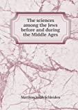 The Sciences among the Jews Before and During the Middle Ages, Matthias Jakob Schleiden, 5518672993