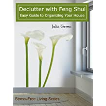 Declutter With Feng Shui. Easy Guide to Organizing Your House
