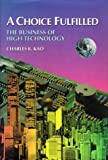 A Choice Fulfilled : The Business of High Technology, Kao, Charles K., 9622015212