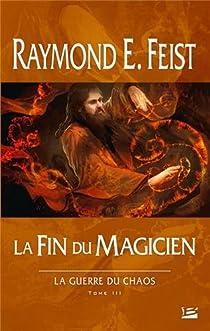 La Guerre du Chaos, Tome 3 : la Fin du Magicien par Feist
