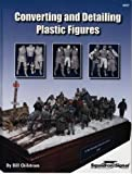 Converting and Detailing Plastic Figures, Bill Chilstrom, 0897475607