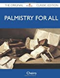 Palmistry for All - the Original Classic Edition, Cheiro, 1486147496