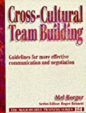Cross Cultural Team Building : Guidelines for More Effective Communication and Negotiation, Berger, Mel, 0077079191