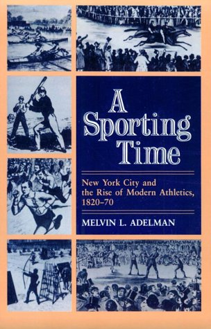 A Sporting Time: New York City and the Rise of Modern...