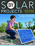 Learn how to make your own solar-powered appliances and additions to your home with this updated edition of DIY Solar Projects!              Put the sun to work in your home with the new, expanded edition of the popular 2011 t...