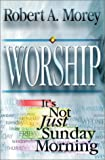 Worship Its Not Just Sunday, Robert Mordy, 0529114399