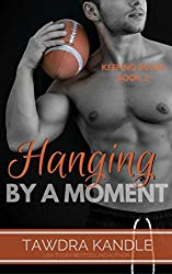 Hanging By A Moment: A Keeping Score Trilogy Sports Romance