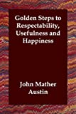 Golden Steps to Respectability Usefulnes, John Mather Austin, 1406806765