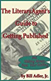 The Literary Agent's Guide to Getting Published and Making Money from Your Writing, Bill Adler, 1892025000