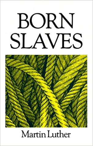 Born Slaves: Great Christian Classics: Martin Luther, updated English by  Clifford Pond, Clifford Pond, J. K. Davies: 9780946462025: Amazon.com: Books