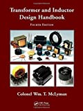 Transformer and Inductor Design Handbook, Fourth Edition (Electrical and Computer Engineering)