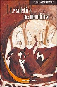 Le Solstice des maudites : L'histoire des Sorcières de Zugarramurdi par Gracianne Hastoy