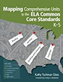 Mapping Comprehensive Units to the ELA Common Core
