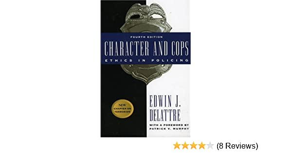 Character and Cops: Ethics in Policing: Edwin J  Delattre