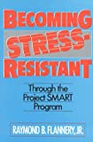 Becoming Stress-Resistant, Raymond B. Flannery, 0824512618