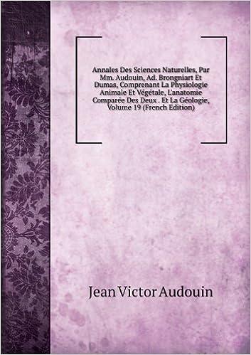 Lire un Annales Des Sciences Naturelles, Par Mm. Audouin, Ad. Brongniart Et Dumas, Comprenant La Physiologie Animale Et Végétale, L'anatomie Comparée Des Deux . Et La Géologie, Volume 19 (French Edition) pdf