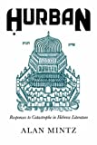 Hurban : Responses to Catastrophe in Hebrew Literature, Mintz, Alan, 0815604246