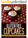 Gluten Free Cupcakes – Fabulous Gluten Free Dessert Recipes (Gluten Free Cookbook – The Gluten Free Recipes Collection 1)