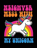 #4: Neighver Mess With My Unicorn: Funny Journal, Blank Lined Journal Notebook, 8.5 x 11 (Journals To Write In)