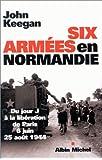 Six armées en Normandie : Du jour J à la libération de Paris, 6 juin - 25 août 1944