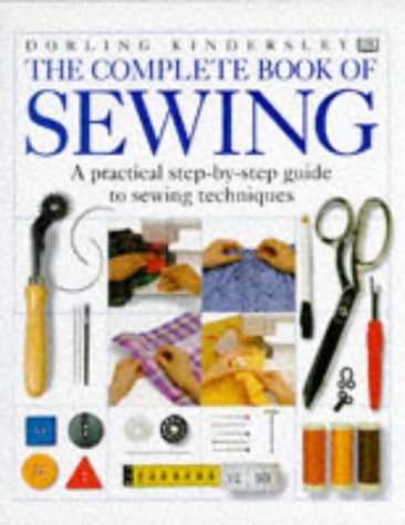 Dorling Kindersley Complete Book of Sewing (A Dorling Kindersley Book)