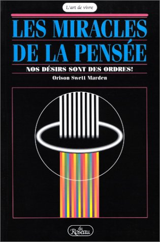 Les Miracles de la pensée : Nos désirs sont des ordres ! Broché – 21 décembre 1999 Orison Swett Marden Roseau 2920083066 Esotérisme