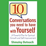10 Conversations You Need to Have with Yourself: A Powerful Plan for Spiritual Growth and Self-Improvement | Shmuley Boteach