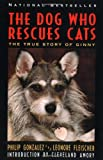 The Dog Who Rescues Cats, Philip Gonzalez and L. Fleischer, 0060927801