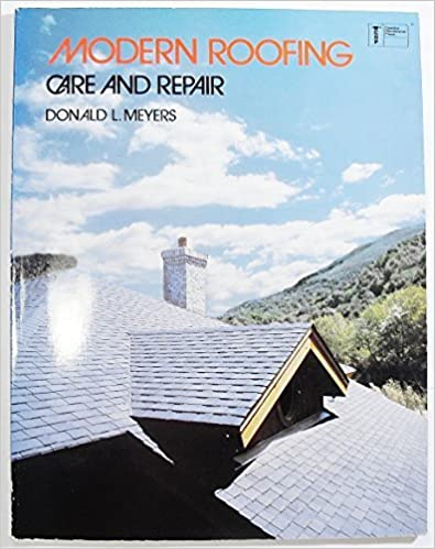 Modern Roofing: Care and Repair by Donald L. Meyers (1981-07-02)