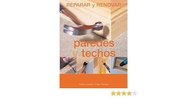 Paredes y techos (Reparar y renovar series): Julian Cassell, Peter Parham: 9788484039990: Amazon.com: Books