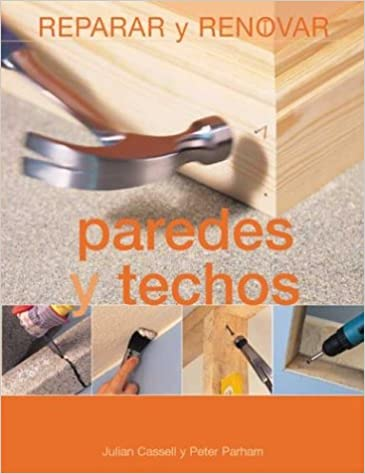 Paredes y techos (Reparar y renovar series): Julian Cassell, Peter Parham: 9788484039990: Amazon.com: Books