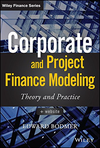 Corporate and Project Finance Modeling: Theory and Practice (Wiley Finance) (Finance Theory And Practice)