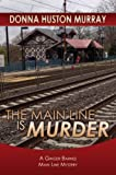 Front cover for the book The Main Line Is Murder by Donna Huston Murray