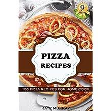 Pizza Recipes: 100 Pizza Recipes for Home Cook (+BONUS: 100 FREE recipes) (100 Murray's Recipes Book 9)