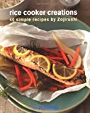 Rice Cooker Creations: 40 Simple Recipes by Zojirushi by Jayne E Chang (2007-08-01)