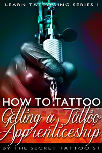 How To Tattoo Getting A Tattoo Apprenticeship Learn To Tattoo
