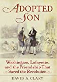 img - for Adopted Son: Washington, Lafayette, and the Friendship that Saved the Revolution book / textbook / text book