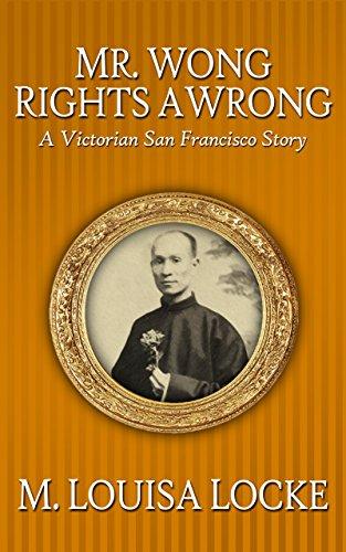 Mr. Wong Rights a Wrong (Victorian San Francisco Stories Book 4)
