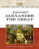 Empire of Alexander the Great, Debra Skelton and Pamela J. Dell, 0816055645