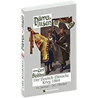 Düppel-Alsen - Deutsch-Dänische Krieg 1864: Der Schleswig-Holsteinsche Krieg vom 16. Januar - 30. Oktober 1864