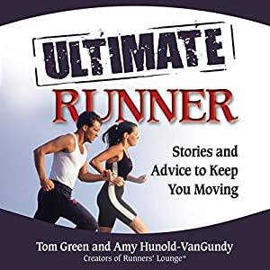 The Ultimate Runner: Stories and Advice to Keep You Moving Audiobook