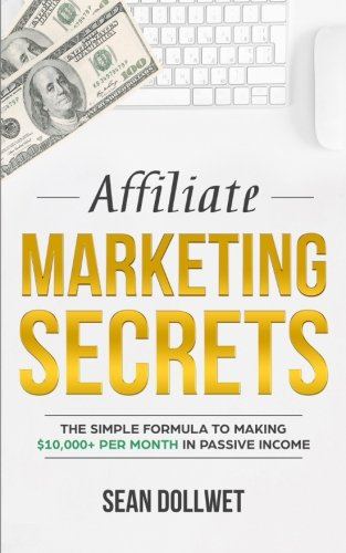 511GOQxaevL - Affiliate Marketing: Secrets - The Simple Formula To Making $10,000+ Per Month In Passive Income (How to Make Money Online, Social Media Marketing, Blogging)