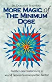 More Magic Of The Minimum Dose: Further case histories by a world famous homoeopathic doctor