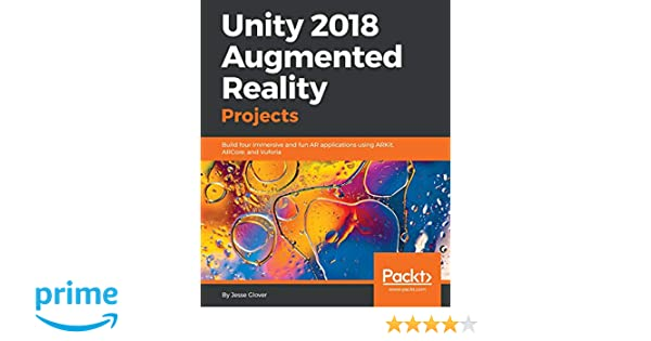 Unity 2018 Augmented Reality Projects: Build four immersive