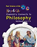 Real Science-4-Kids Chemistry 1A Philosophy, Rebecca W. Keller, 0979945976