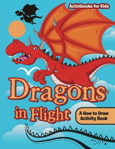 Dragons in Flight: A How to Draw Activity Book