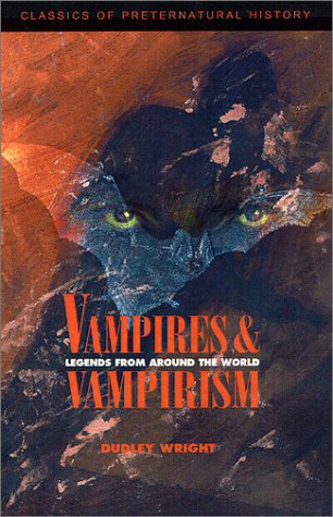 Vampires and Vampirism : Legends from Around the World (Classics of Preternatural History)