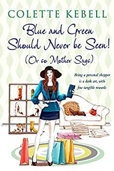 Blue and Green Should Never be Seen! (Or so Mother says) by [Kebell, Colette]