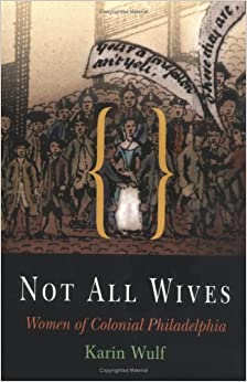 Not All Wives: Women of Colonial Philadelphia